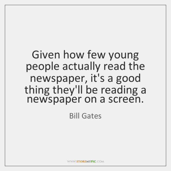 Given how few young people actually read the newspaper, it's a good ...