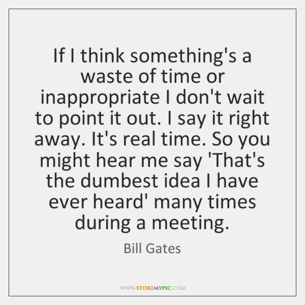 If I think something's a waste of time or inappropriate I don't ...