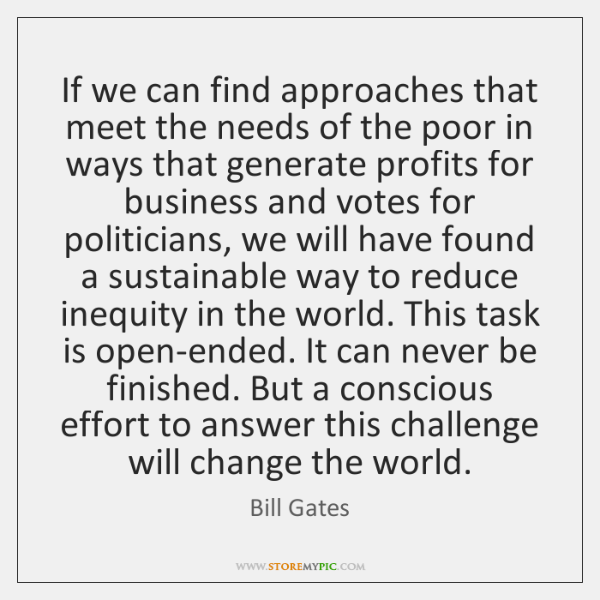 If we can find approaches that meet the needs of the poor ...