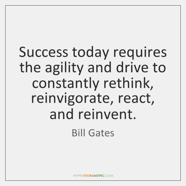 Success today requires the agility and drive to constantly rethink, reinvigorate, react, ...
