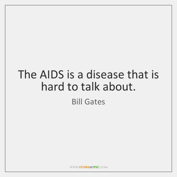 The AIDS is a disease that is hard to talk about.
