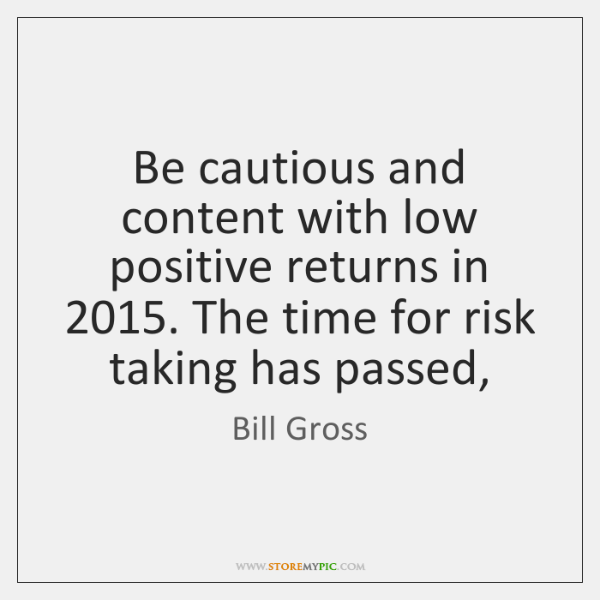 Be cautious and content with low positive returns in 2015. The time for ...