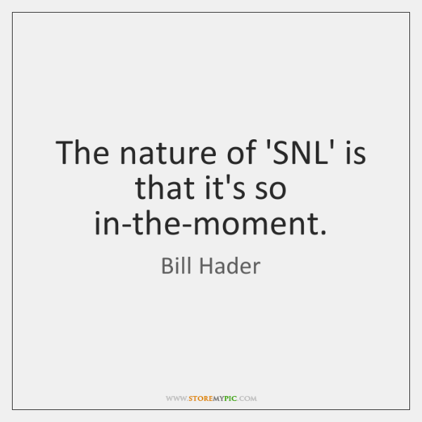 The nature of 'SNL' is that it's so in-the-moment.