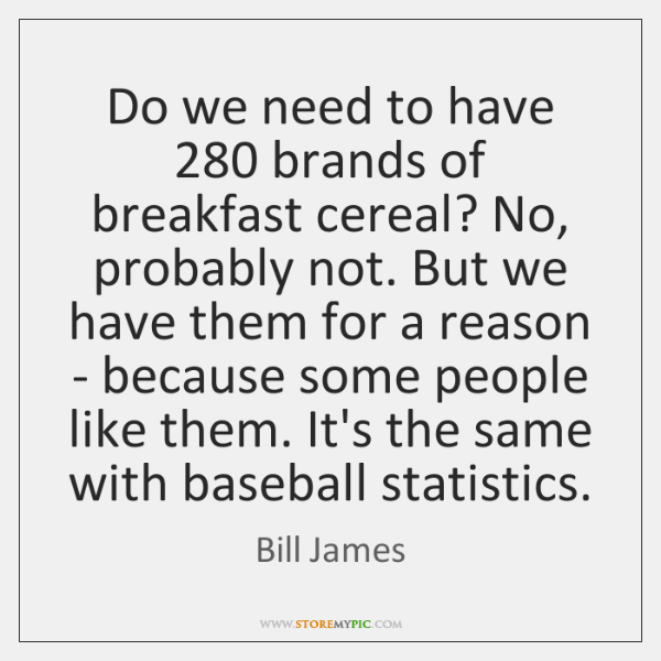 Do we need to have 280 brands of breakfast cereal? No, probably not. ...