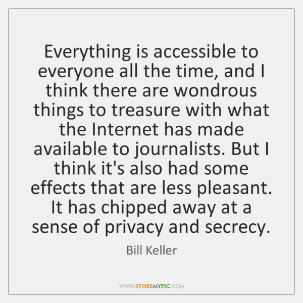 Everything is accessible to everyone all the time, and I think there ...