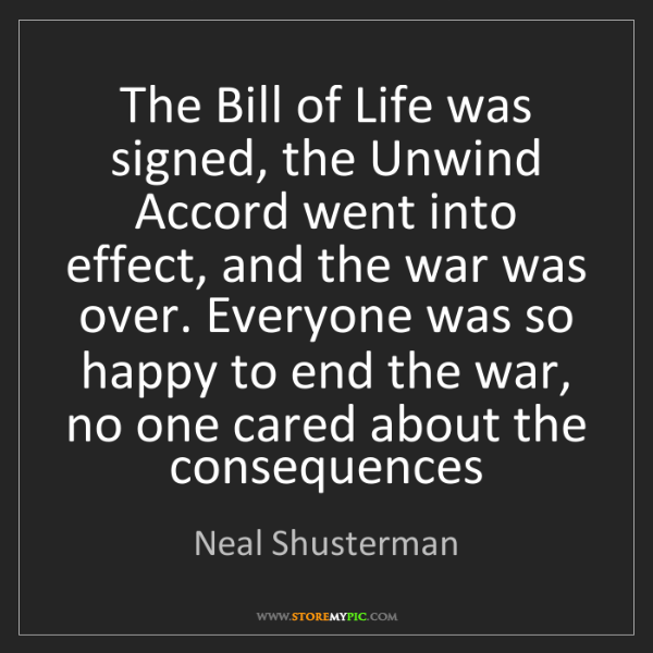 Neal Shusterman: The Bill of Life was signed, the Unwind Accord went into...