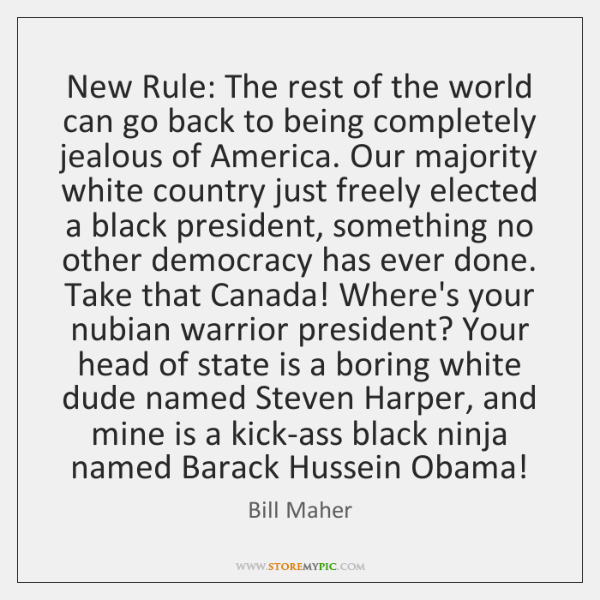 New Rule: The rest of the world can go back to being ...
