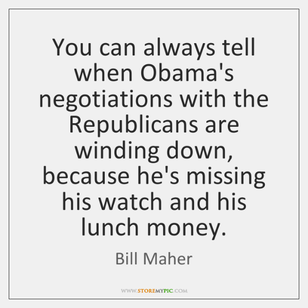 You can always tell when Obama's negotiations with the Republicans are winding ...