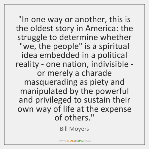 """""""In one way or another, this is the oldest story in America: ..."""