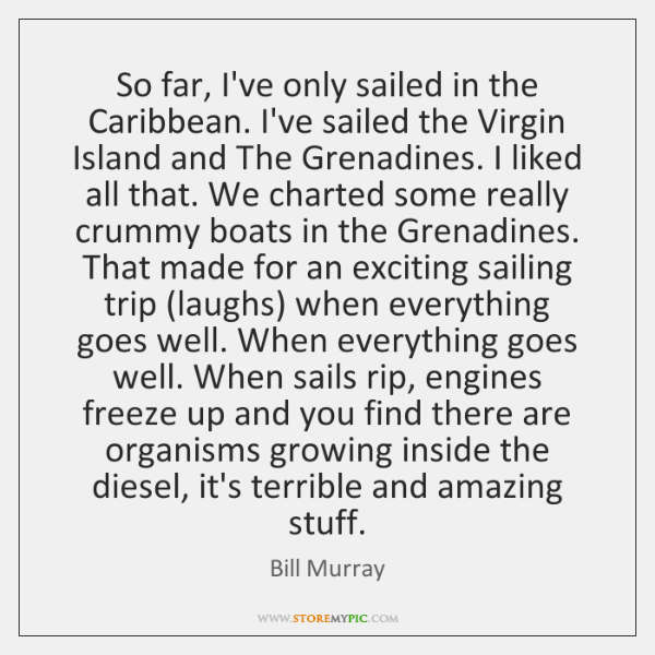 So far, I've only sailed in the Caribbean. I've sailed the Virgin ...