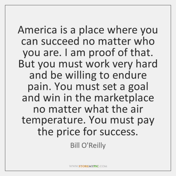 America is a place where you can succeed no matter who you ...
