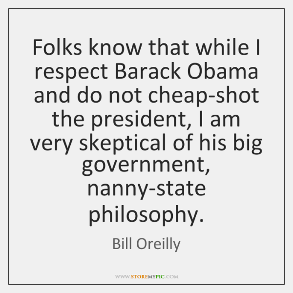 Folks know that while I respect Barack Obama and do not cheap-shot ...
