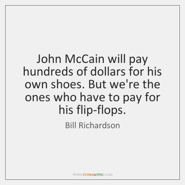 John McCain will pay hundreds of dollars for his own shoes. But ...