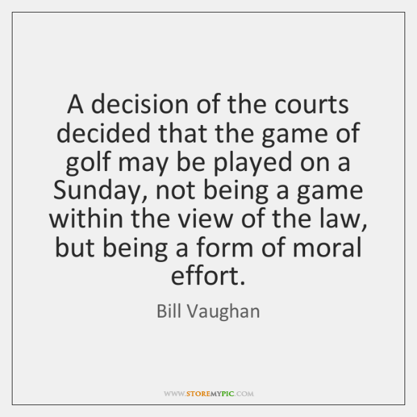 A decision of the courts decided that the game of golf may ...
