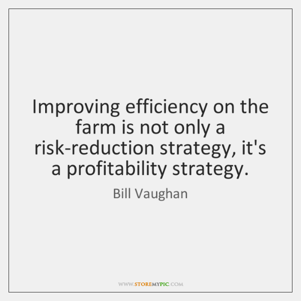 Improving efficiency on the farm is not only a risk-reduction strategy, it's ...