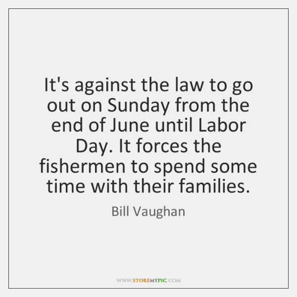 It's against the law to go out on Sunday from the end ...