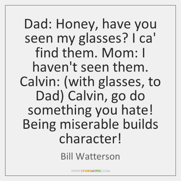 Dad: Honey, have you seen my glasses? I ca' find them. Mom: ...