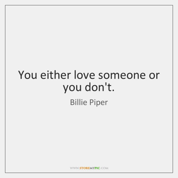 You either love someone or you don't.