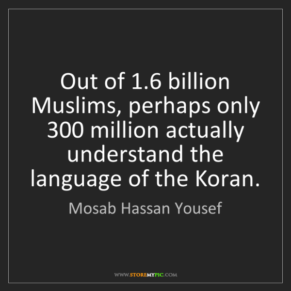 Mosab Hassan Yousef: Out of 1.6 billion Muslims, perhaps only 300 million...