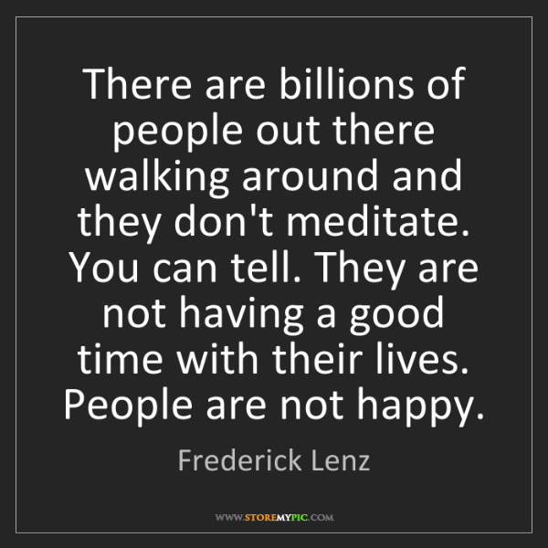 Frederick Lenz: There are billions of people out there walking around...