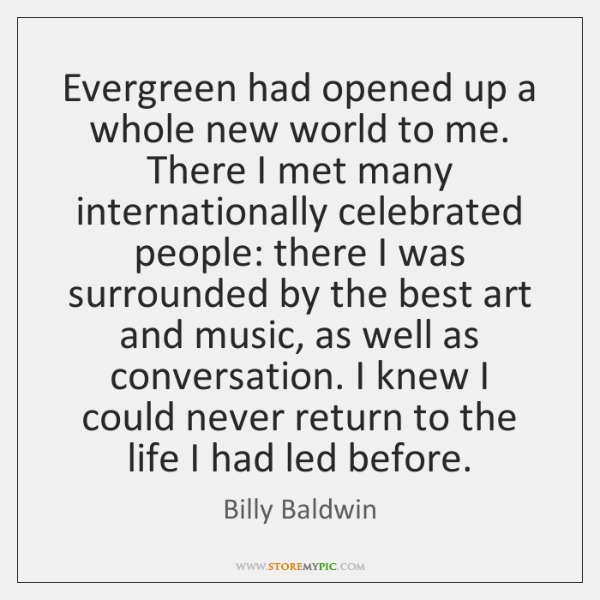 Evergreen had opened up a whole new world to me. There I ...