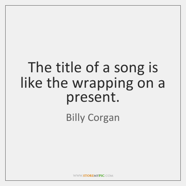 The title of a song is like the wrapping on a present.