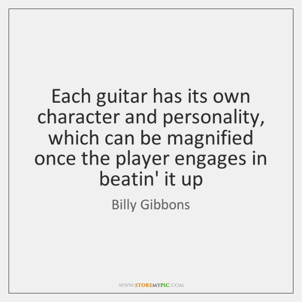 Each guitar has its own character and personality, which can be magnified ...