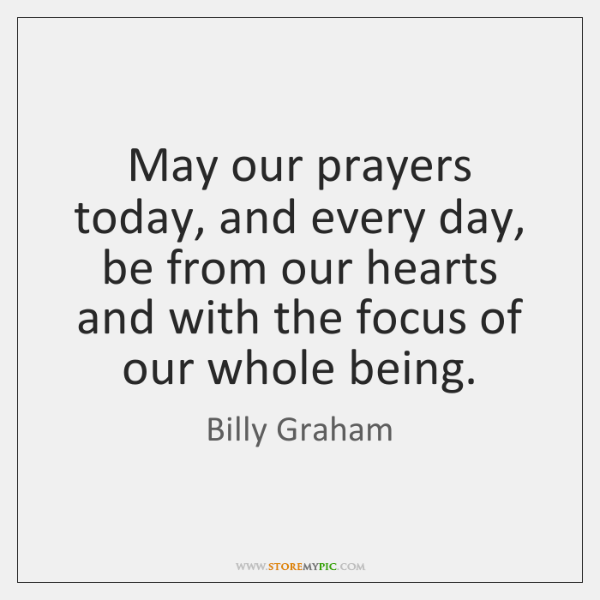 May our prayers today, and every day, be from our hearts and ...