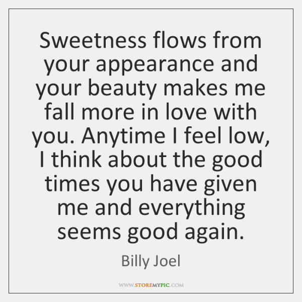 Sweetness flows from your appearance and your beauty makes me fall more ...