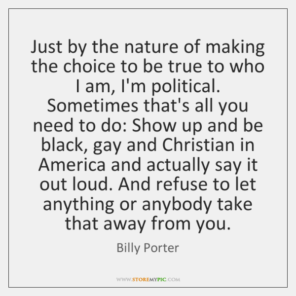 Just by the nature of making the choice to be true to ...