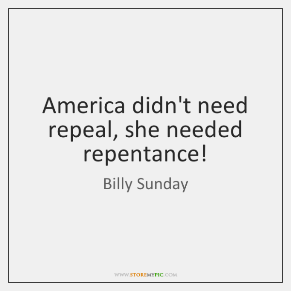 America didn't need repeal, she needed repentance!