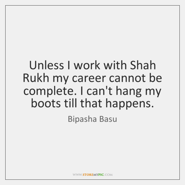 Unless I work with Shah Rukh my career cannot be complete. I ...