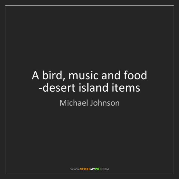 Michael Johnson: A bird, music and food -desert island items