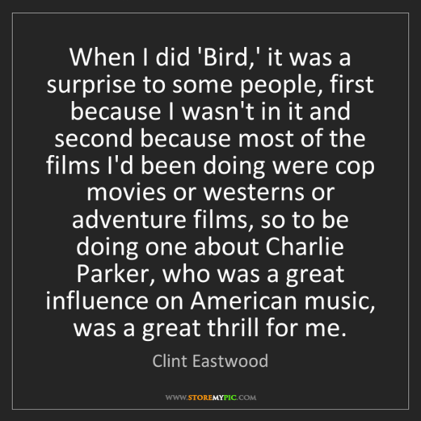 Clint Eastwood: When I did 'Bird,' it was a surprise to some people,...