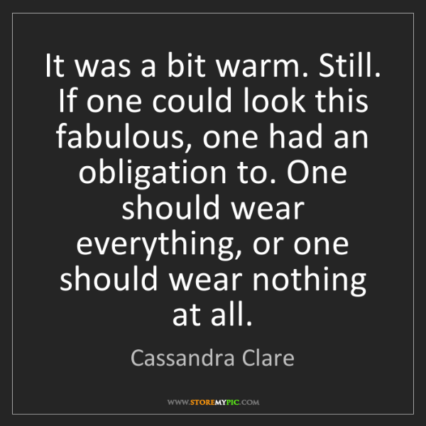 Cassandra Clare: It was a bit warm. Still. If one could look this fabulous,...