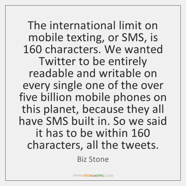 The international limit on mobile texting, or SMS, is 160 characters. We wanted ...