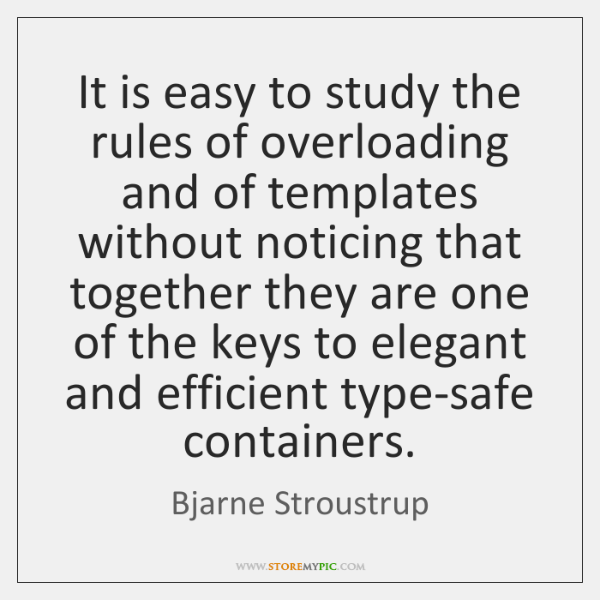 It is easy to study the rules of overloading and of templates ...