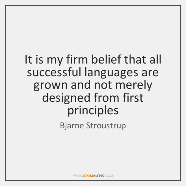 It is my firm belief that all successful languages are grown and ...