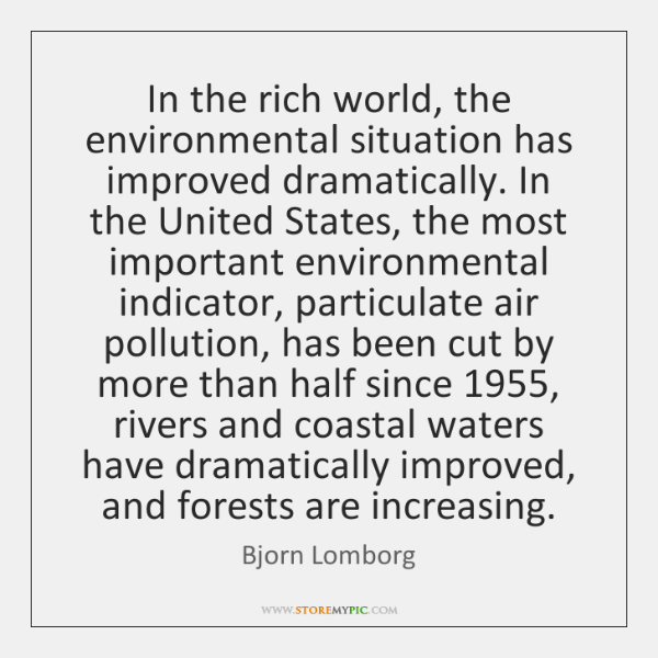 In the rich world, the environmental situation has improved dramatically. In the ...