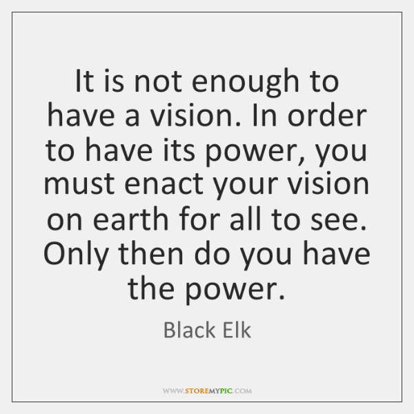 It is not enough to have a vision. In order to have ...