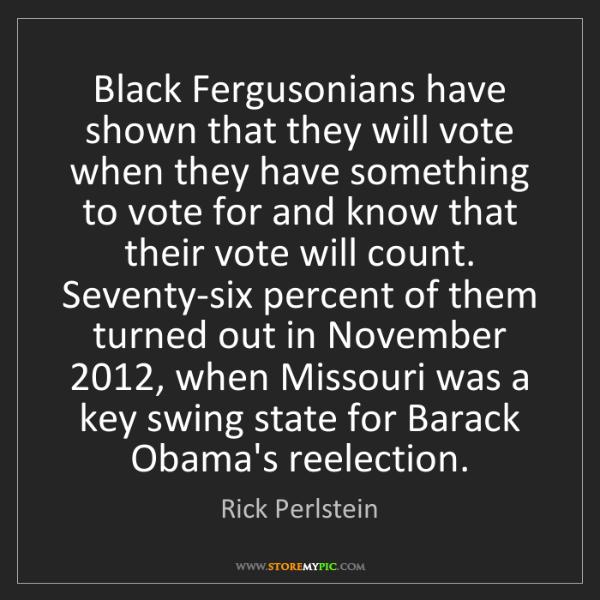 Rick Perlstein: Black Fergusonians have shown that they will vote when...