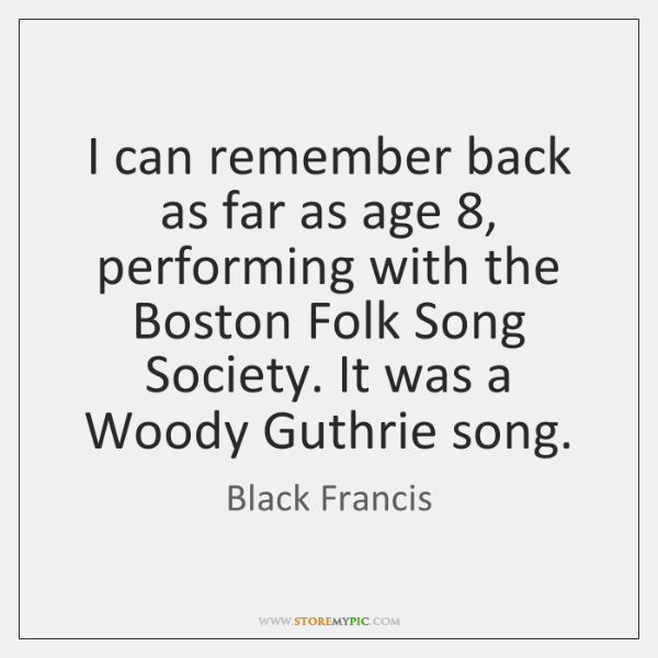 I can remember back as far as age 8, performing with the Boston ...