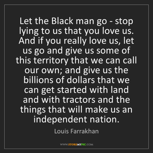 Louis Farrakhan: Let the Black man go - stop lying to us that you love...