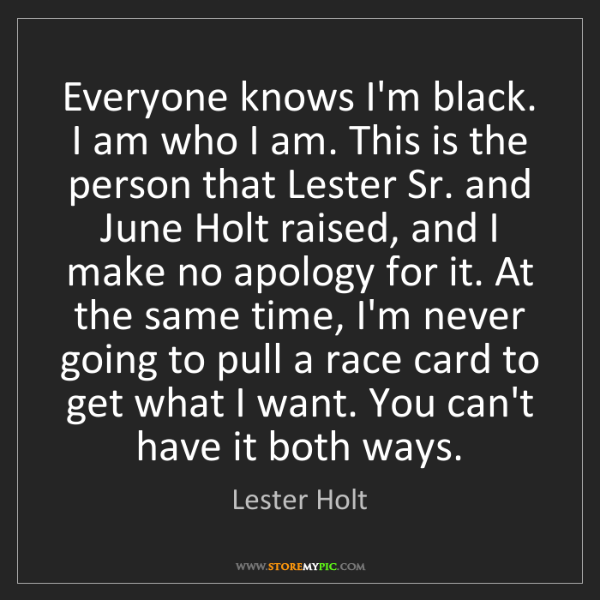 Lester Holt: Everyone knows I'm black. I am who I am. This is the...