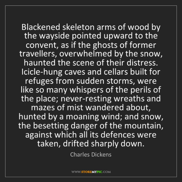Charles Dickens: Blackened skeleton arms of wood by the wayside pointed...