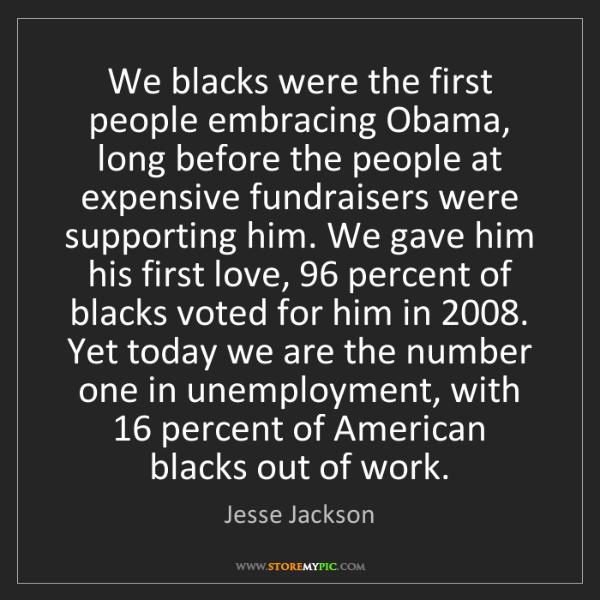 Jesse Jackson: We blacks were the first people embracing Obama, long...