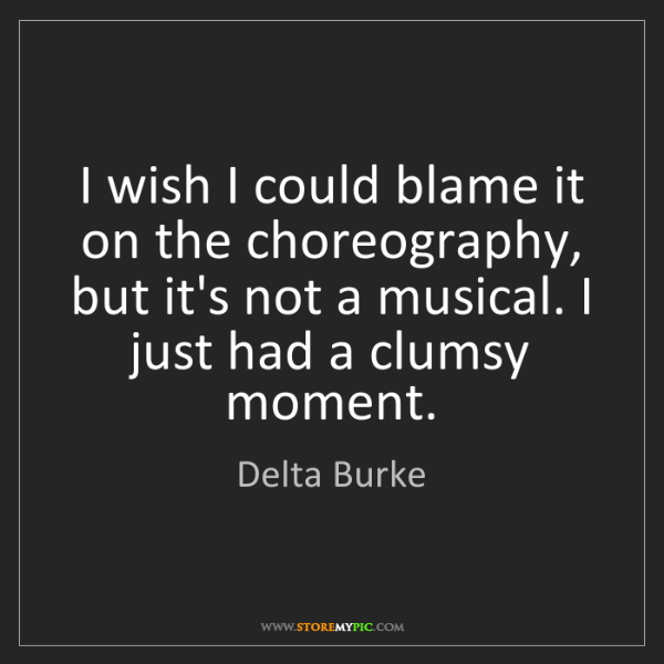 Delta Burke: I wish I could blame it on the choreography, but it's...