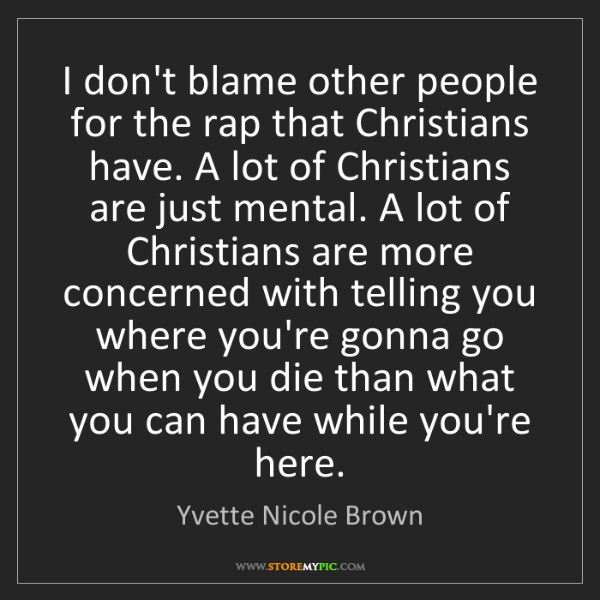 Yvette Nicole Brown: I don't blame other people for the rap that Christians...