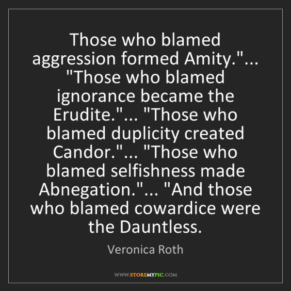 """Veronica Roth: Those who blamed aggression formed Amity.""""... """"Those..."""