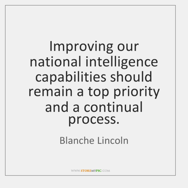 Improving our national intelligence capabilities should remain a top priority and a ...